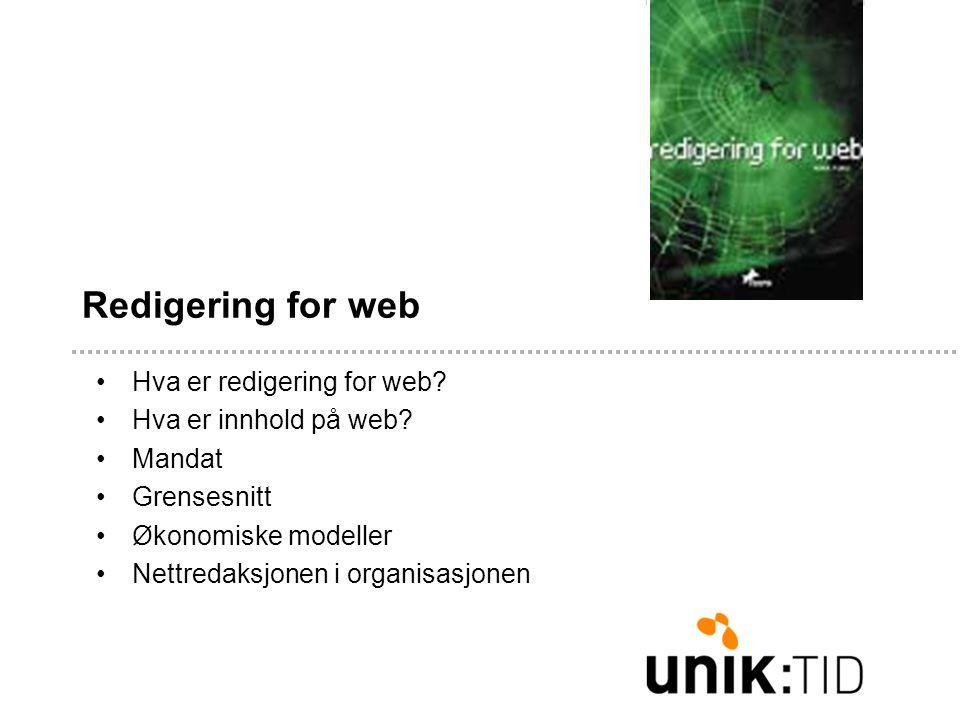 Redigering for web •Hva er redigering for web? •Hva er innhold på web? •Mandat •Grensesnitt •Økonomiske modeller •Nettredaksjonen i organisasjonen
