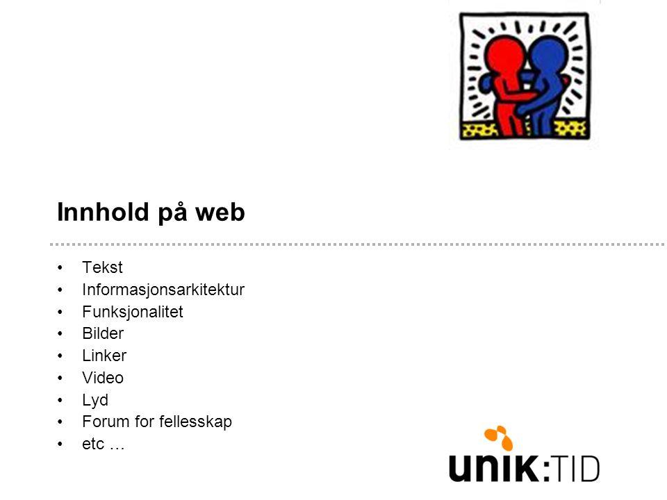 Innhold på web •Tekst •Informasjonsarkitektur •Funksjonalitet •Bilder •Linker •Video •Lyd •Forum for fellesskap •etc …