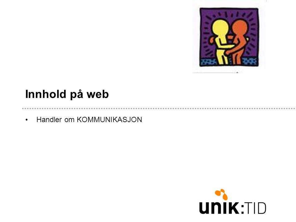 Innhold på web •Handler om KOMMUNIKASJON