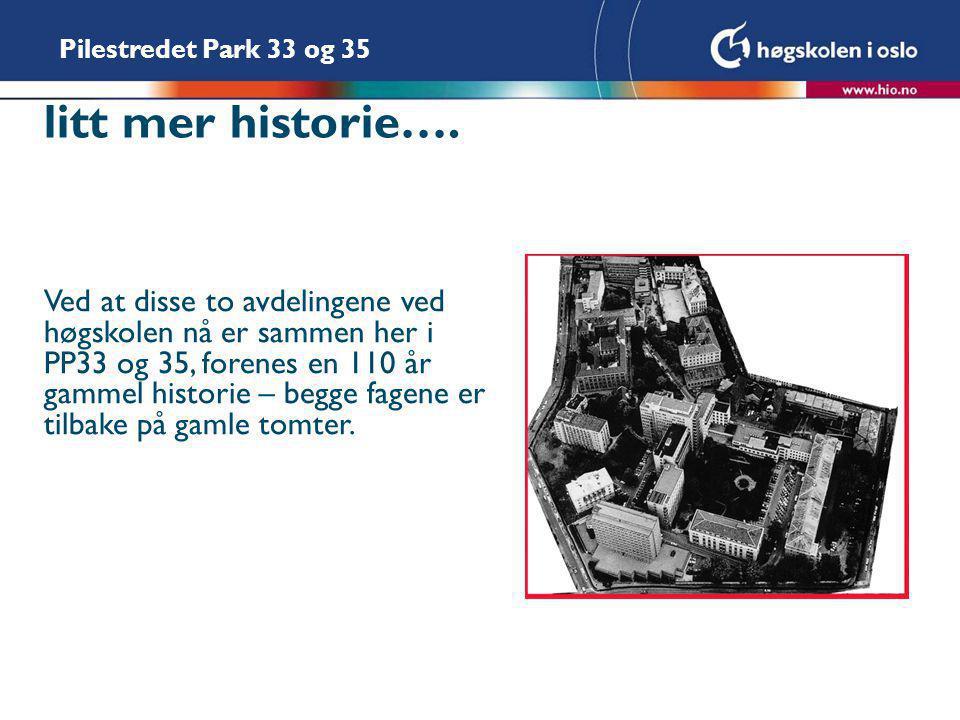 Pilestredet Park 33 og 35 litt mer historie…. Ved at disse to avdelingene ved høgskolen nå er sammen her i PP33 og 35, forenes en 110 år gammel histor