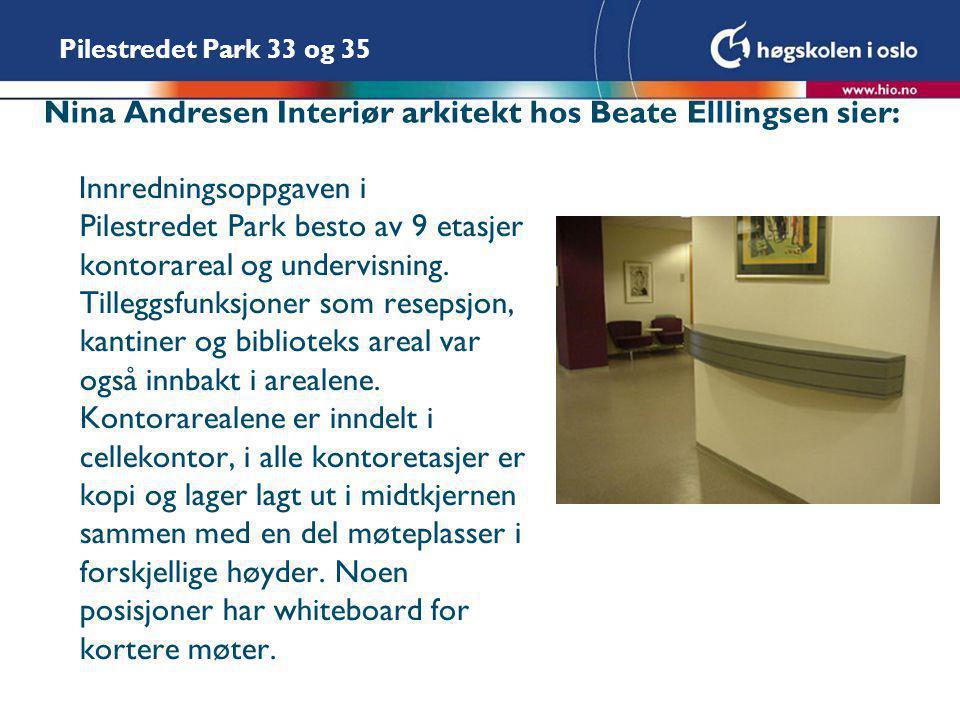 Pilestredet Park 33 og 35 Nina Andresen Interiør arkitekt hos Beate Elllingsen sier: Innredningsoppgaven i Pilestredet Park besto av 9 etasjer kontorareal og undervisning.