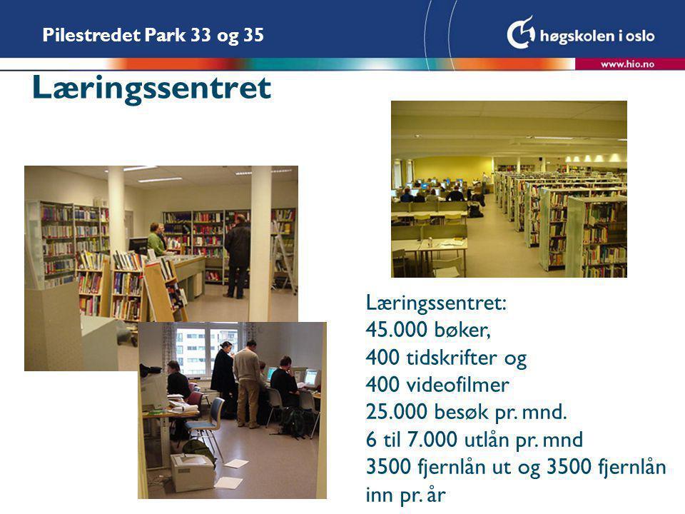 Pilestredet Park 33 og 35 Læringssentret Læringssentret: 45.000 bøker, 400 tidskrifter og 400 videofilmer 25.000 besøk pr. mnd. 6 til 7.000 utlån pr.