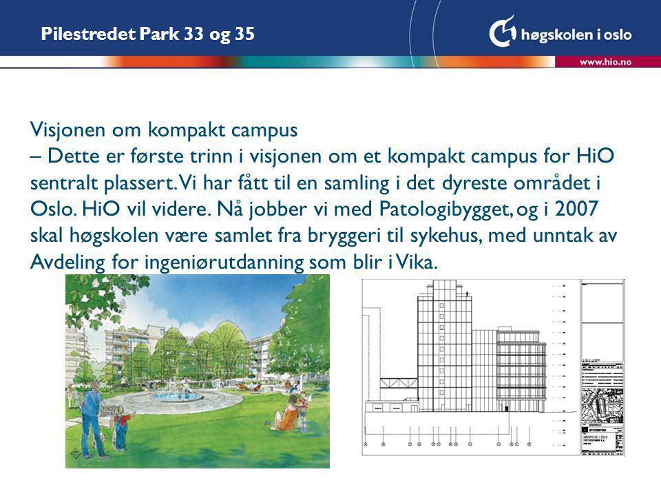 Pilestredet Park 33 og 35 Visjonen om kompakt campus – Dette er første trinn i visjonen om et kompakt campus for HiO sentralt plassert.