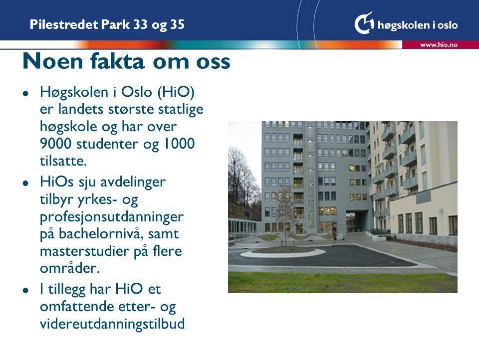 Pilestredet Park 33 og 35 Noen fakta om oss l Høgskolen i Oslo (HiO) er landets største statlige høgskole og har over 9000 studenter og 1000 tilsatte.