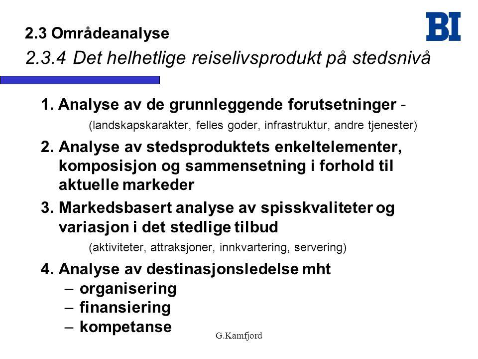 G.Kamfjord 2.3 Områdeanalyse 2.3.4Det helhetlige reiselivsprodukt på stedsnivå 1. Analyse av de grunnleggende forutsetninger - (landskapskarakter, fel