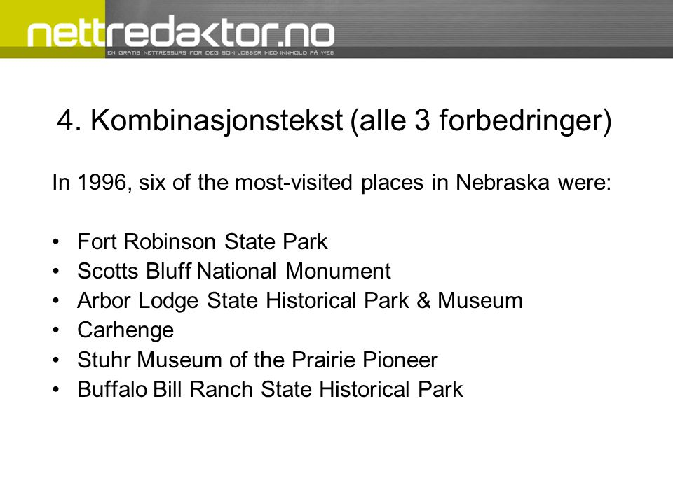 4. Kombinasjonstekst (alle 3 forbedringer) In 1996, six of the most-visited places in Nebraska were: •Fort Robinson State Park •Scotts Bluff National