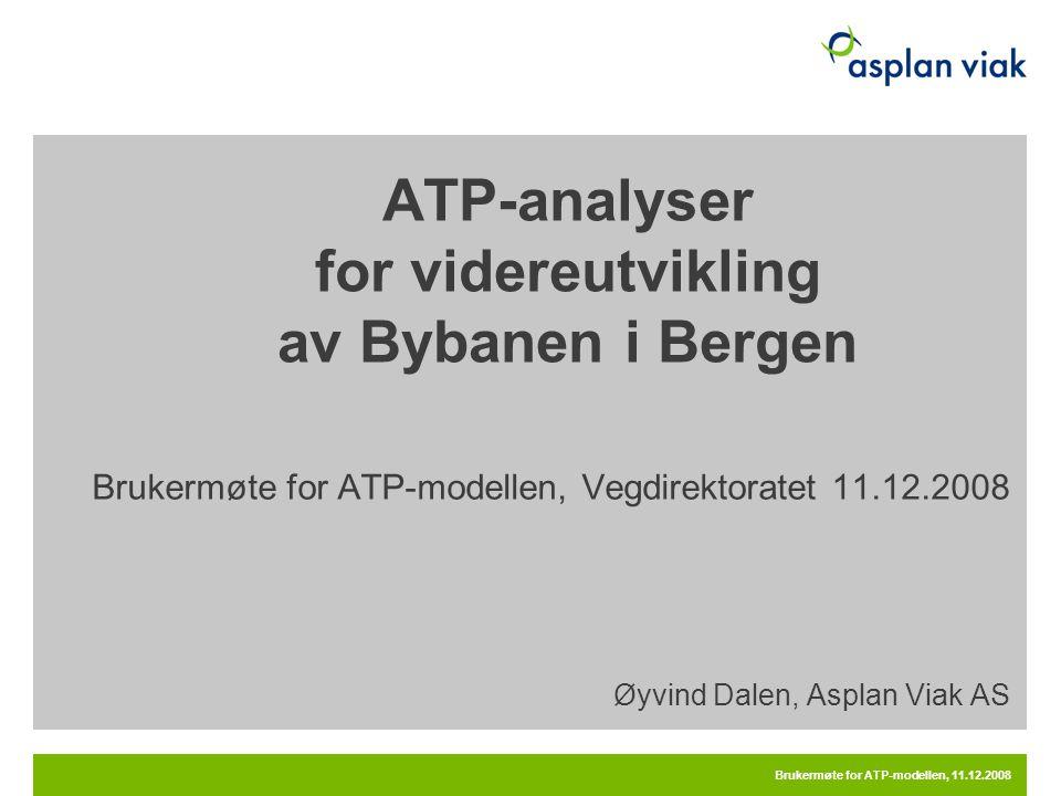Brukermøte for ATP-modellen, 11.12.2008 ATP-analyser for videreutvikling av Bybanen i Bergen Brukermøte for ATP-modellen, Vegdirektoratet 11.12.2008 Ø