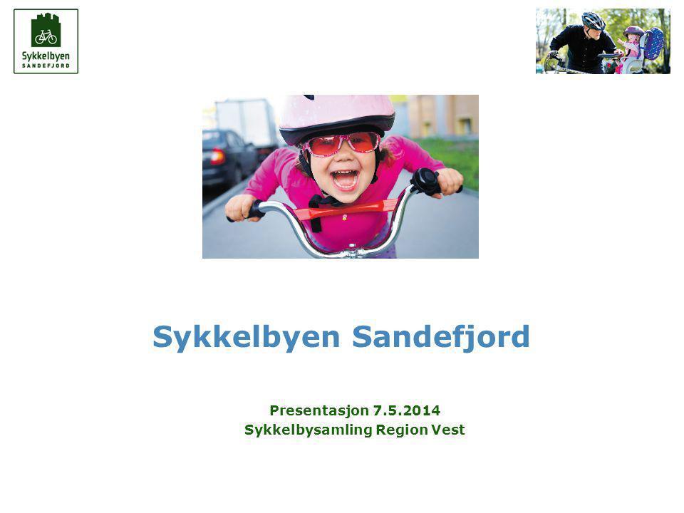 1 Sandefjord Kommune Sykkelbyen Sandefjord Presentasjon 7.5.2014 Sykkelbysamling Region Vest