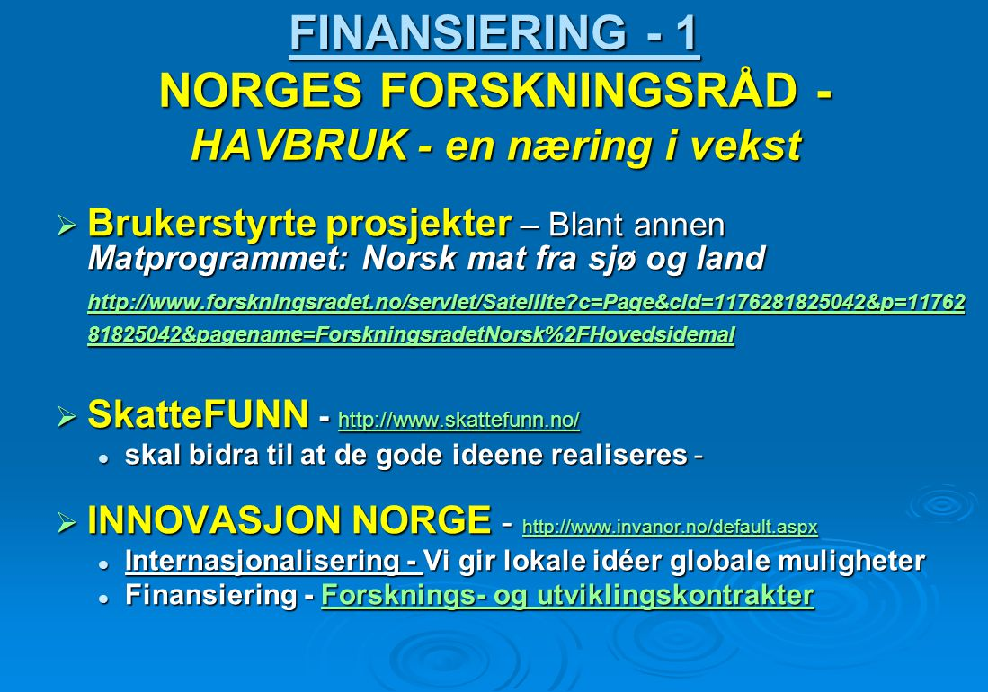 FINANSIERING - 1 NORGES FORSKNINGSRÅD - HAVBRUK - en næring i vekst  Brukerstyrte prosjekter – Blant annen Matprogrammet: Norsk mat fra sjø og land h