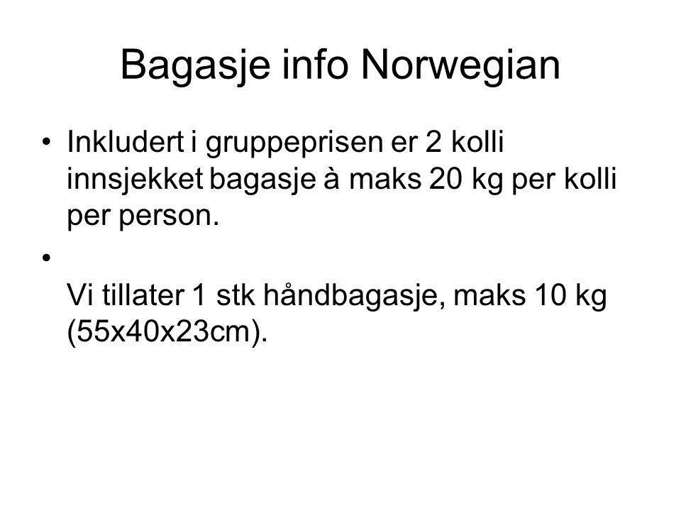Bagasje info Norwegian •Inkludert i gruppeprisen er 2 kolli innsjekket bagasje à maks 20 kg per kolli per person. • Vi tillater 1 stk håndbagasje, mak