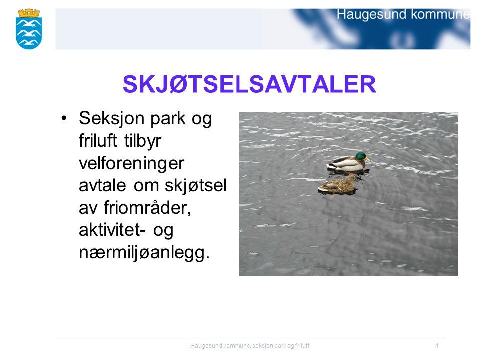 Haugesund kommune, seksjon park og friluft1 SKJØTSELSAVTALER •Seksjon park og friluft tilbyr velforeninger avtale om skjøtsel av friområder, aktivitet- og nærmiljøanlegg.