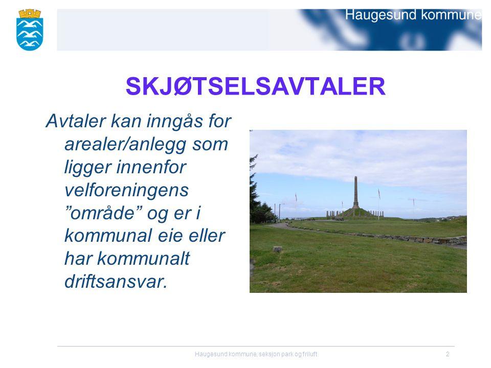 """Haugesund kommune, seksjon park og friluft2 SKJØTSELSAVTALER Avtaler kan inngås for arealer/anlegg som ligger innenfor velforeningens """"område"""" og er i"""
