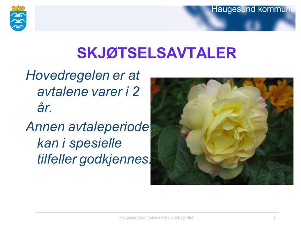 Haugesund kommune, seksjon park og friluft3 SKJØTSELSAVTALER Hovedregelen er at avtalene varer i 2 år. Annen avtaleperiode kan i spesielle tilfeller g