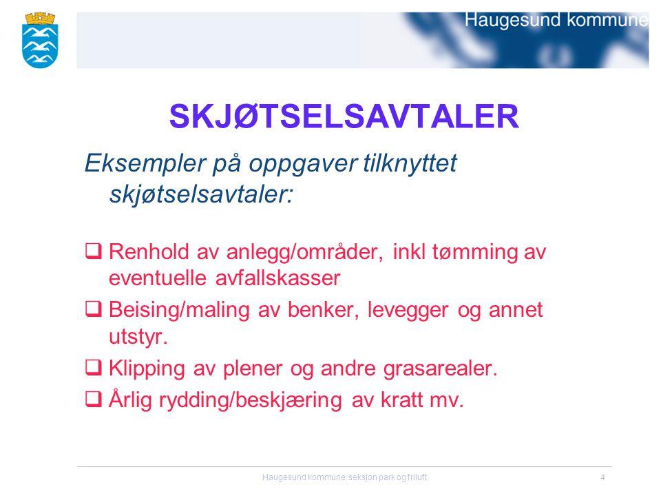 Haugesund kommune, seksjon park og friluft4 SKJØTSELSAVTALER Eksempler på oppgaver tilknyttet skjøtselsavtaler:  Renhold av anlegg/områder, inkl tømm
