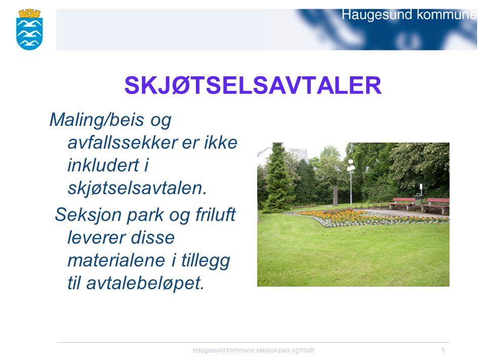 Haugesund kommune, seksjon park og friluft5 SKJØTSELSAVTALER Maling/beis og avfallssekker er ikke inkludert i skjøtselsavtalen.