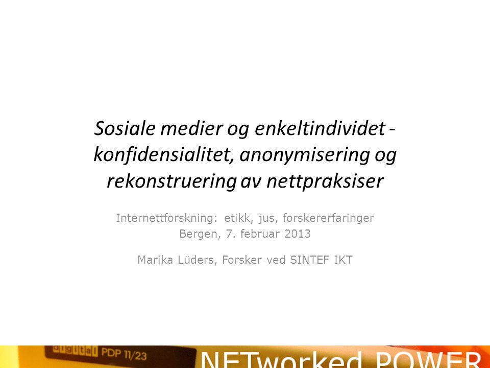 Sosiale medier og enkeltindividet - konfidensialitet, anonymisering og rekonstruering av nettpraksiser Internettforskning: etikk, jus, forskererfaringer Bergen, 7.