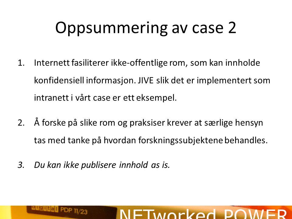 Oppsummering av case 2 1.Internett fasiliterer ikke-offentlige rom, som kan innholde konfidensiell informasjon.