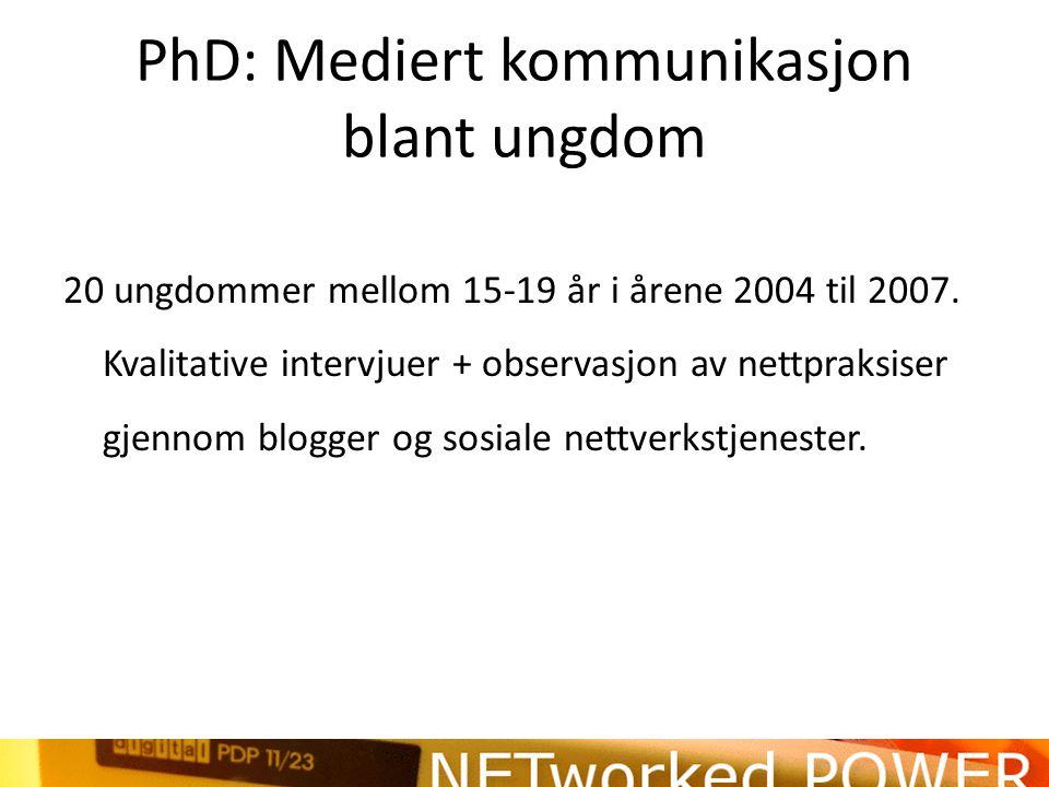 PhD: Mediert kommunikasjon blant ungdom 20 ungdommer mellom 15-19 år i årene 2004 til 2007.