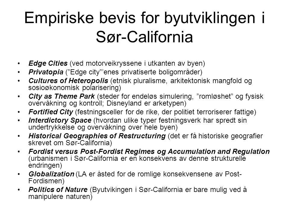 """Empiriske bevis for byutviklingen i Sør-California •Edge Cities (ved motorveikryssene i utkanten av byen) •Privatopia (""""Edge city""""'enes privatiserte b"""