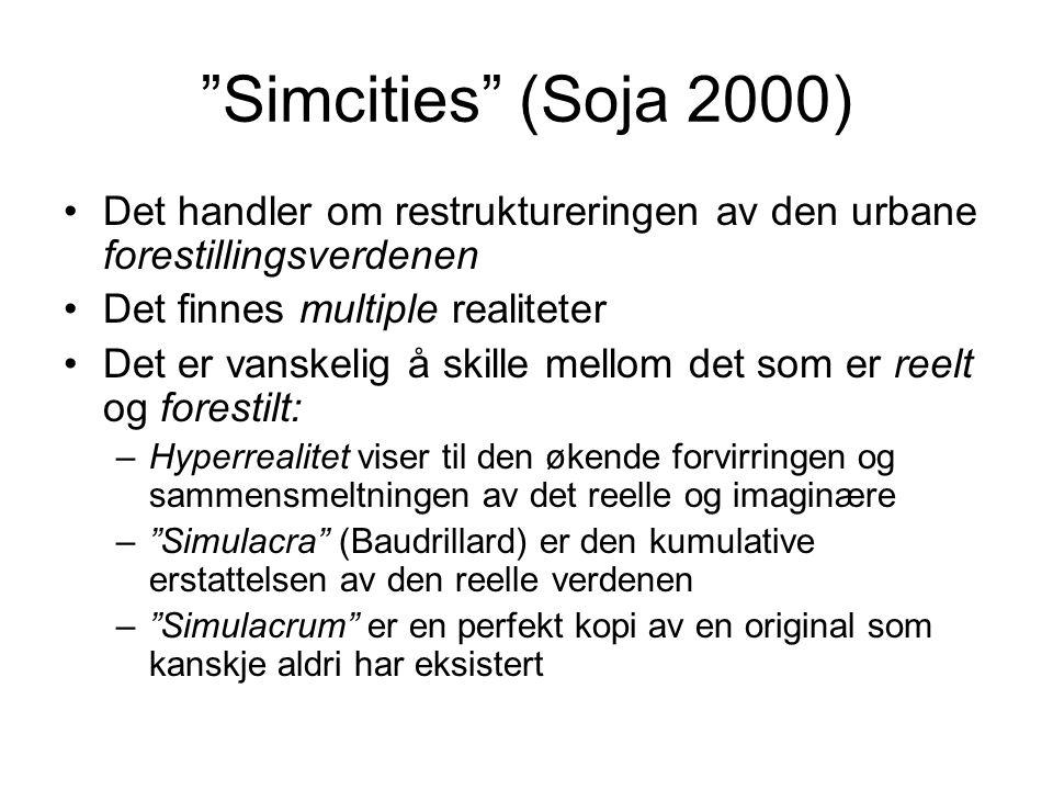 """""""Simcities"""" (Soja 2000) •Det handler om restruktureringen av den urbane forestillingsverdenen •Det finnes multiple realiteter •Det er vanskelig å skil"""
