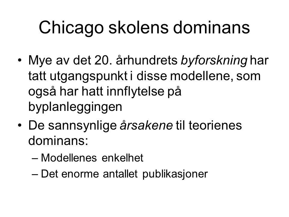 Chicago skolens dominans •Mye av det 20. århundrets byforskning har tatt utgangspunkt i disse modellene, som også har hatt innflytelse på byplanleggin