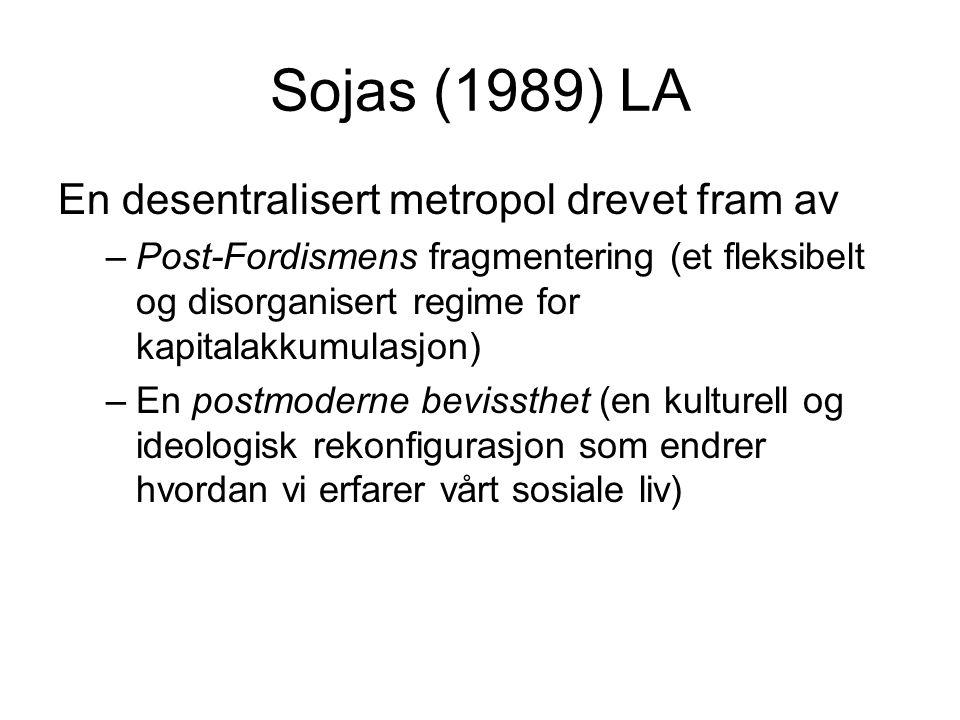 Sojas (1989) LA En desentralisert metropol drevet fram av –Post-Fordismens fragmentering (et fleksibelt og disorganisert regime for kapitalakkumulasjo