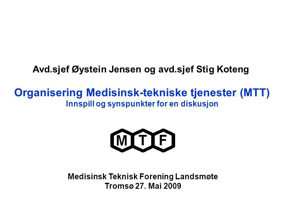 Organisering Medisinsk-tekniske tjenester (MTT) Innspill og synspunkter for en diskusjon Medisinsk Teknisk Forening Landsmøte Tromsø 27. Mai 2009 Avd.