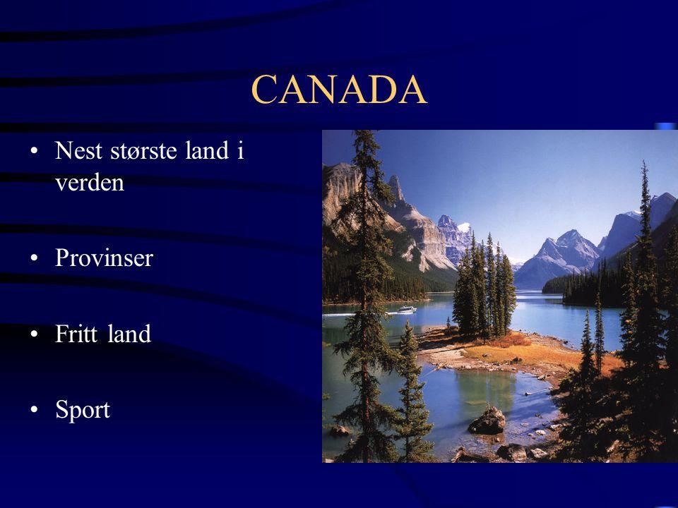 CANADA •Nest største land i verden •Provinser •Fritt land •Sport