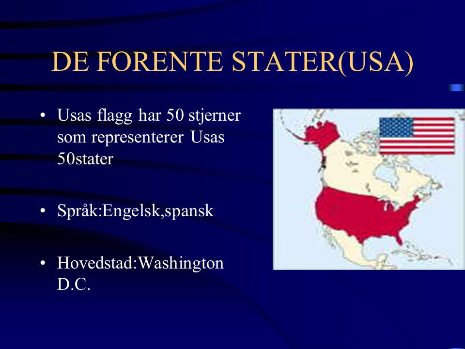 DE FORENTE STATER(USA) •Usas flagg har 50 stjerner som representerer Usas 50stater •Språk:Engelsk,spansk •Hovedstad:Washington D.C.