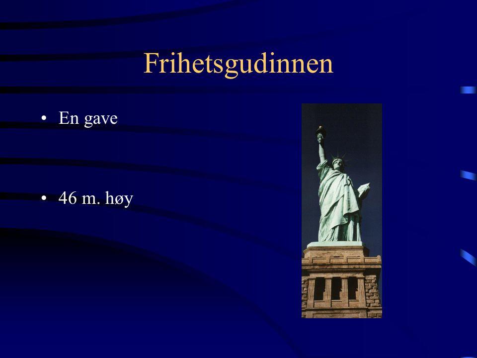 Frihetsgudinnen •En gave •46 m. høy