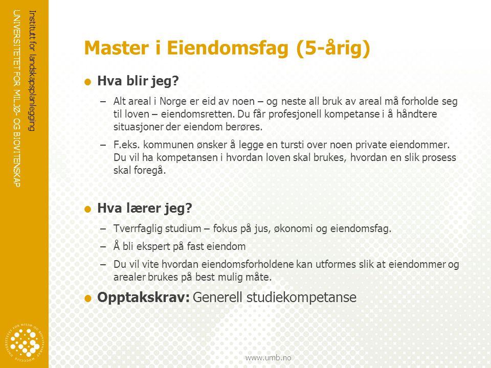 UNIVERSITETET FOR MILJØ- OG BIOVITENSKAP www.umb.no Master i Eiendomsfag (5-årig) Institutt for landskapsplanlegging  Hva blir jeg.