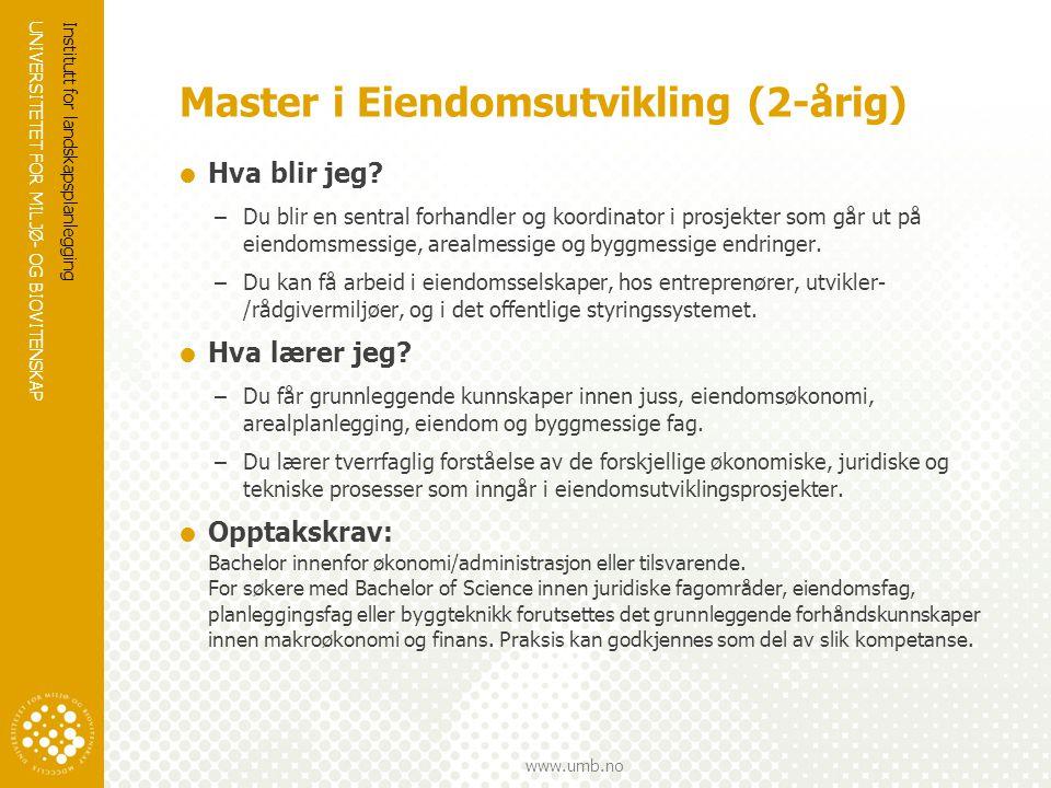 UNIVERSITETET FOR MILJØ- OG BIOVITENSKAP www.umb.no Master i Eiendomsutvikling (2-årig)  Hva blir jeg.