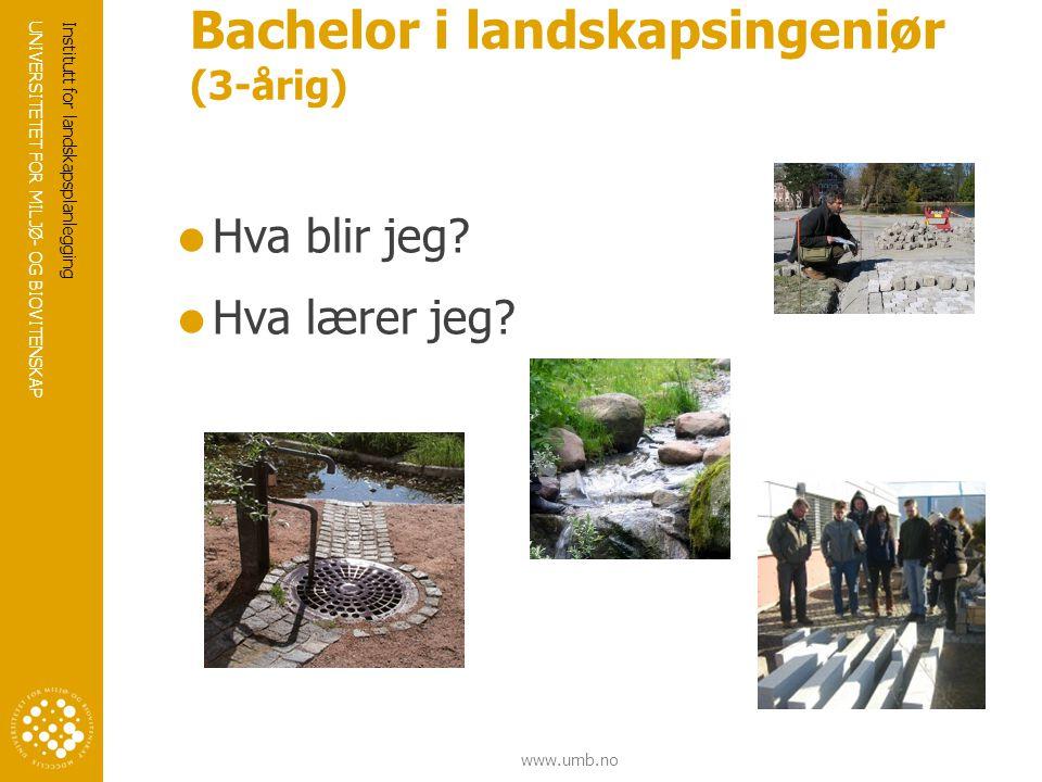 UNIVERSITETET FOR MILJØ- OG BIOVITENSKAP www.umb.no Institutt for landskapsplanlegging Bachelor i landskapsingeniør (3-årig)  Hva blir jeg.