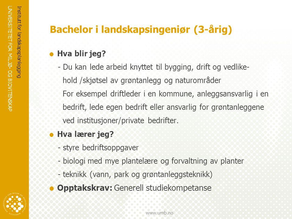 UNIVERSITETET FOR MILJØ- OG BIOVITENSKAP www.umb.no Bachelor i landskapsingeniør (3-årig)  Hva blir jeg.