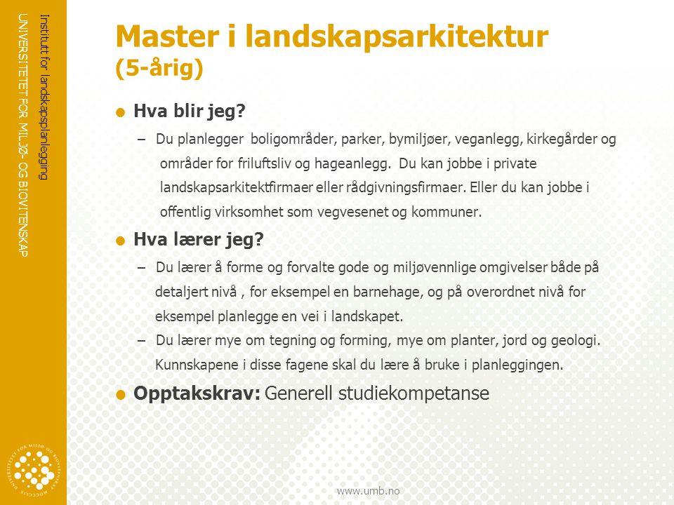 UNIVERSITETET FOR MILJØ- OG BIOVITENSKAP www.umb.no Master i landskapsarkitektur (5-årig)  Hva blir jeg.