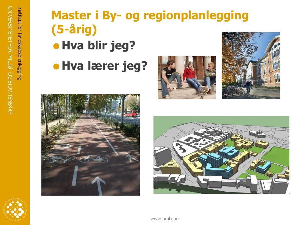 UNIVERSITETET FOR MILJØ- OG BIOVITENSKAP www.umb.no Master i By- og regionplanlegging (5-årig)  Hva blir jeg.