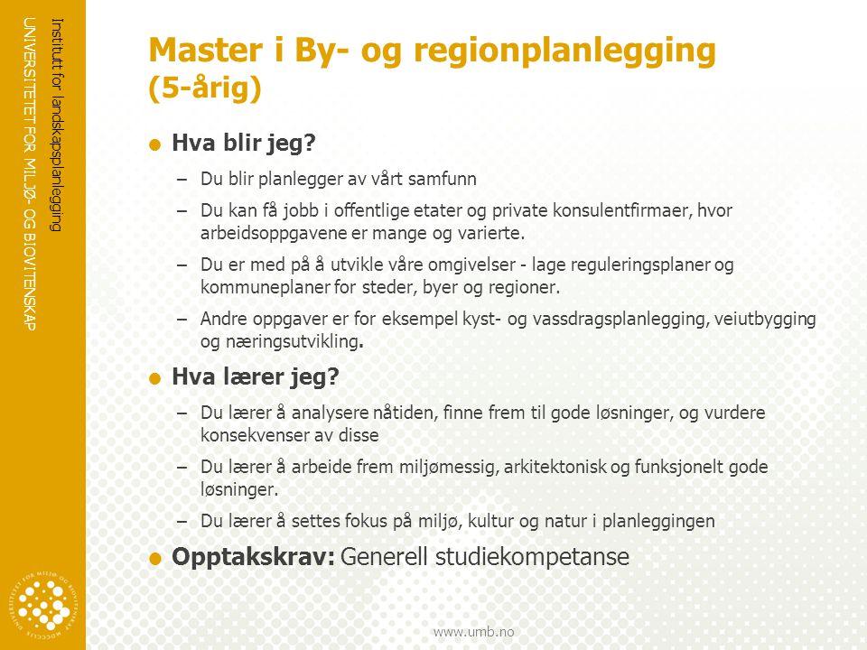 UNIVERSITETET FOR MILJØ- OG BIOVITENSKAP www.umb.no Master i By- og regionplanlegging (5-årig) Institutt for landskapsplanlegging  Hva blir jeg.