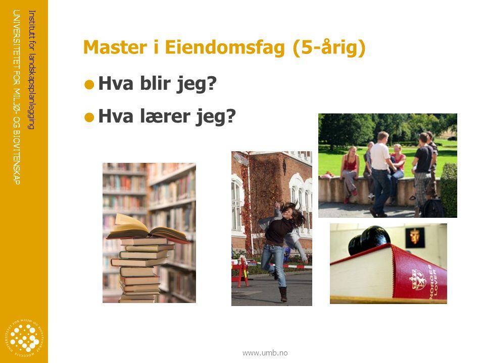 UNIVERSITETET FOR MILJØ- OG BIOVITENSKAP www.umb.no Master i Eiendomsfag (5-årig)  Hva blir jeg.