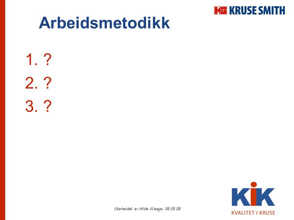 Utarbeidet av Hilde Waage, 08.09.08 Arbeidsmetodikk 1. ? 2. ? 3. ?