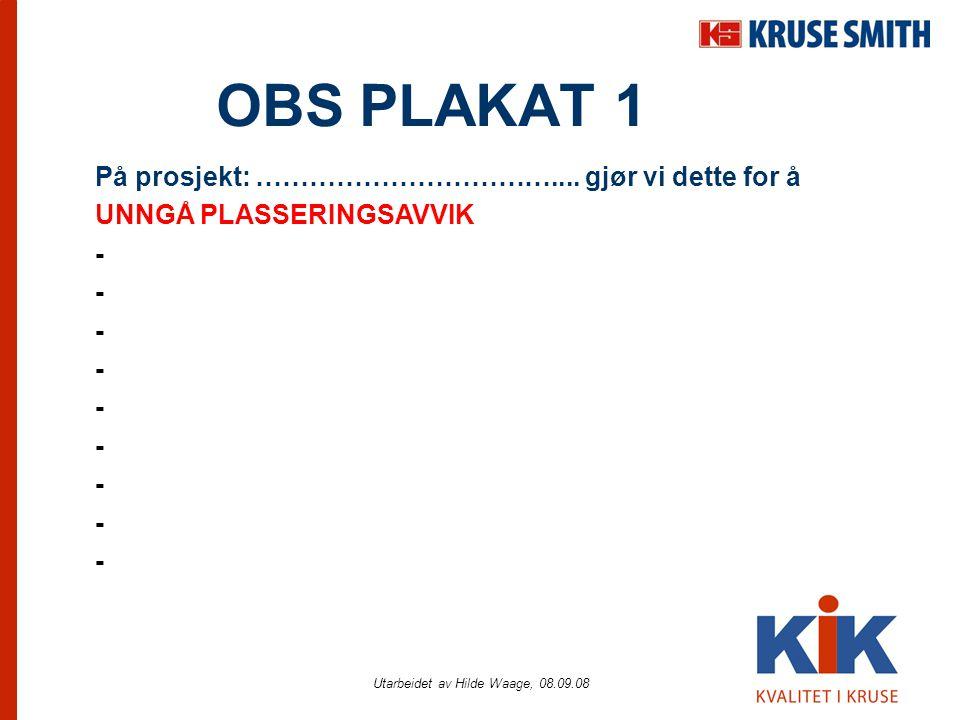 Utarbeidet av Hilde Waage, 08.09.08 OBS PLAKAT 1 På prosjekt: …………………………….... gjør vi dette for å UNNGÅ PLASSERINGSAVVIK -