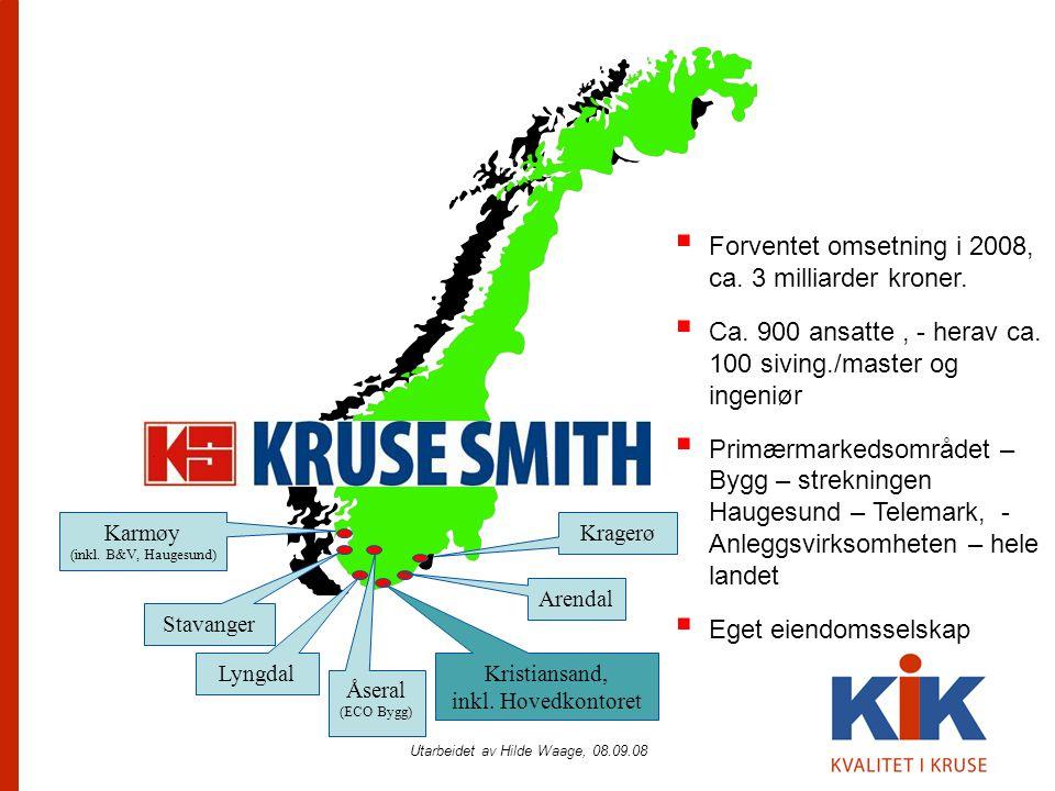 Utarbeidet av Hilde Waage, 08.09.08 Kragerø Arendal Kristiansand, inkl. Hovedkontoret Lyngdal Stavanger Karmøy (inkl. B&V, Haugesund)  Forventet omse