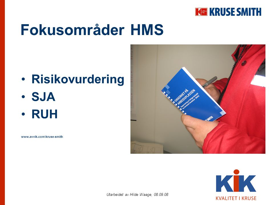 Utarbeidet av Hilde Waage, 08.09.08 Fokusområder HMS •Risikovurdering •SJA •RUH www.avvik.com\kruse-smith
