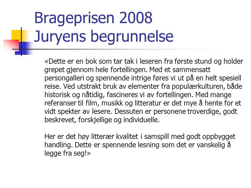 Brageprisen 2008 Juryens begrunnelse «Dette er en bok som tar tak i leseren fra første stund og holder grepet gjennom hele fortellingen. Med et sammen