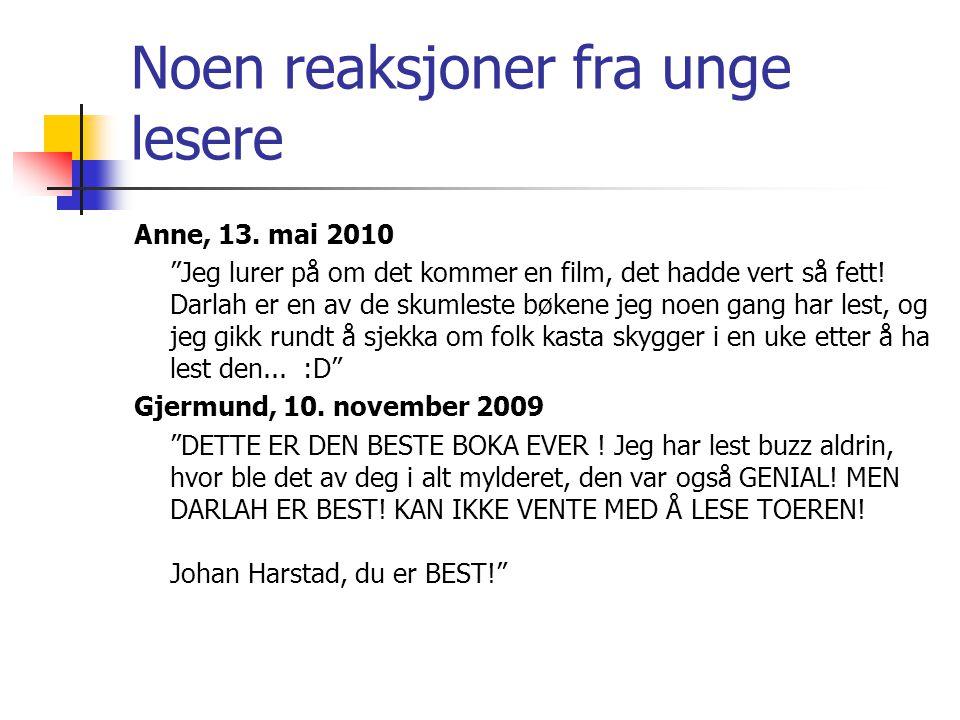 """Noen reaksjoner fra unge lesere Anne, 13. mai 2010 """"Jeg lurer på om det kommer en film, det hadde vert så fett! Darlah er en av de skumleste bøkene je"""