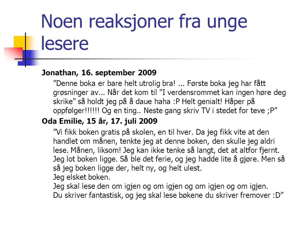 """Noen reaksjoner fra unge lesere Jonathan, 16. september 2009 """"Denne boka er bare helt utrolig bra!... Første boka jeg har fått grøsninger av... Når de"""