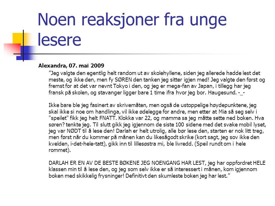 """Noen reaksjoner fra unge lesere Alexandra, 07. mai 2009 """"Jeg valgte den egentlig helt random ut av skolehyllene, siden jeg allerede hadde lest det mes"""