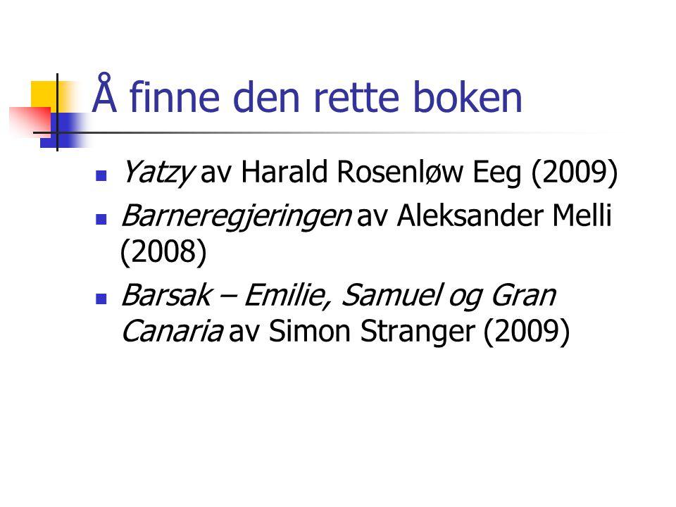 Å finne den rette boken  Yatzy av Harald Rosenløw Eeg (2009)  Barneregjeringen av Aleksander Melli (2008)  Barsak – Emilie, Samuel og Gran Canaria