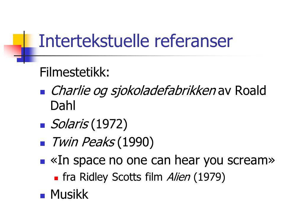 Intertekstuelle referanser Filmestetikk:  Charlie og sjokoladefabrikken av Roald Dahl  Solaris (1972)  Twin Peaks (1990)  «In space no one can hea