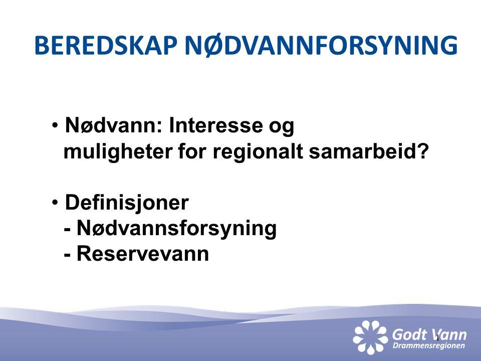 1 BEREDSKAP NØDVANNFORSYNING • Nødvann: Interesse og muligheter for regionalt samarbeid? • Definisjoner - Nødvannsforsyning - Reservevann