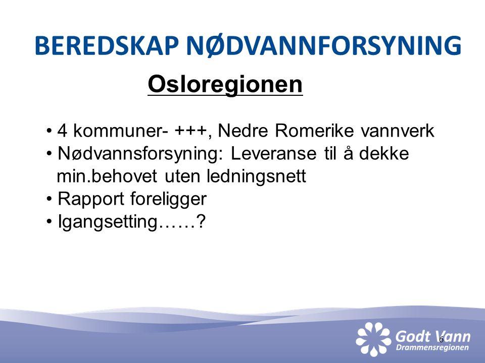 6 BEREDSKAP NØDVANNFORSYNING Osloregionen • 4 kommuner- +++, Nedre Romerike vannverk • Nødvannsforsyning: Leveranse til å dekke min.behovet uten ledni